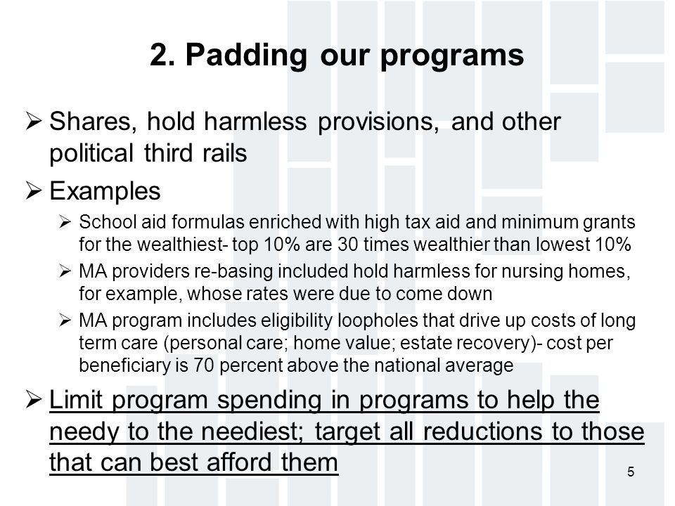5 2. Padding our programs  Shares, hold harmless provisions, and other political third rails  Examples  School aid formulas enriched with high tax