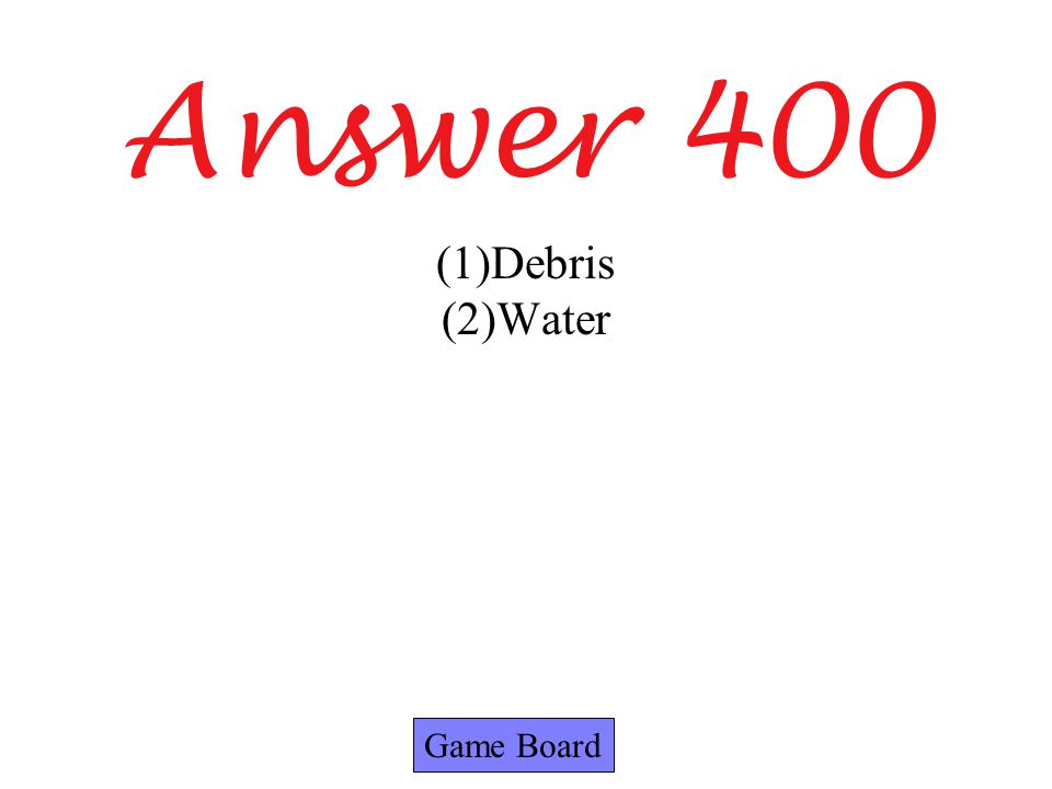Answer 400 Game Board (1)Debris (2)Water