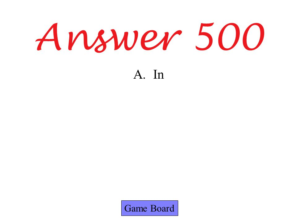 Answer 500 Game Board A.In
