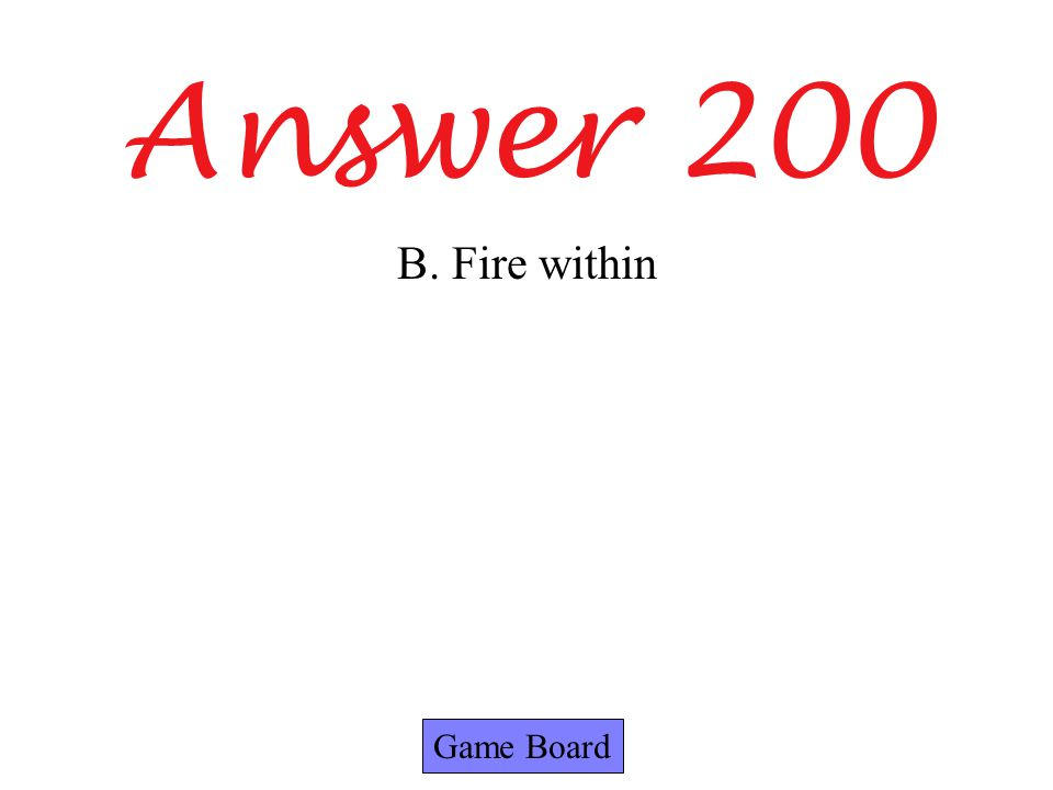Answer 200 B. Fire within Game Board
