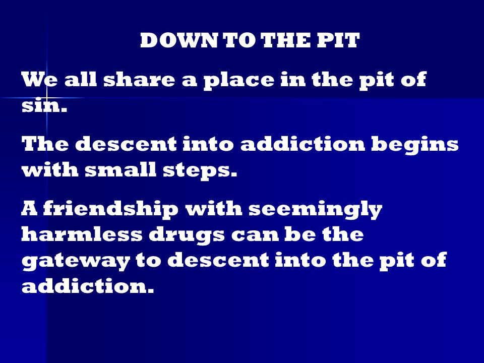 DOWN TO THE PIT We all share a place in the pit of sin.