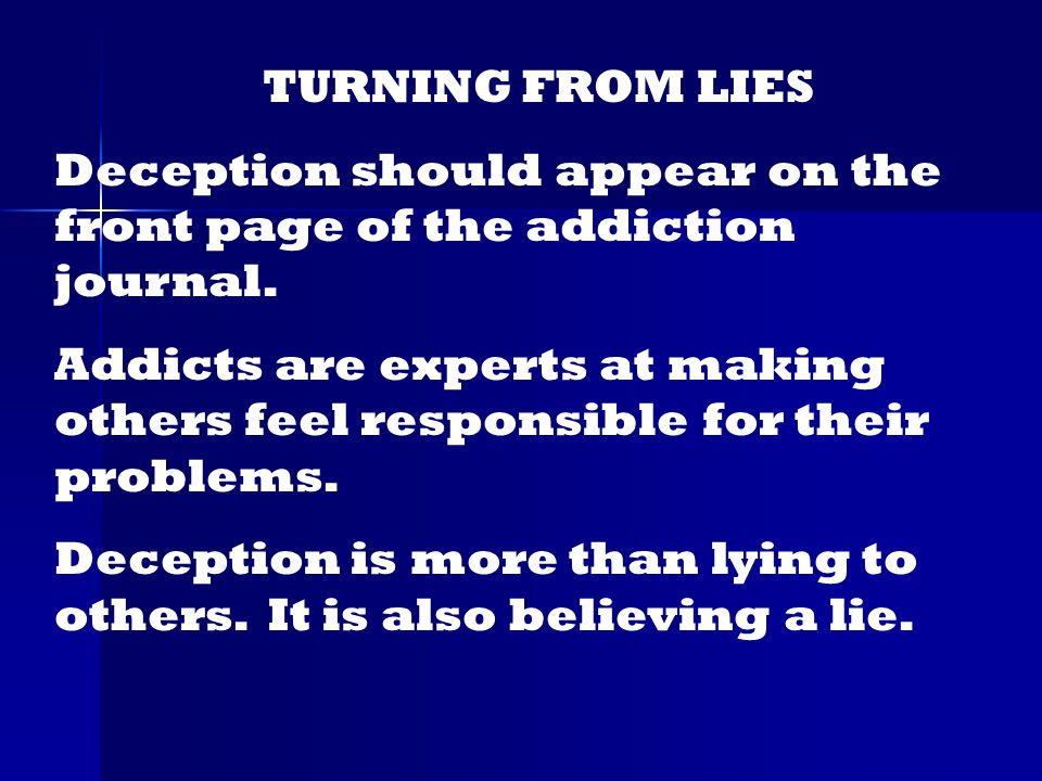 TURNING FROM LIES Deception should appear on the front page of the addiction journal.