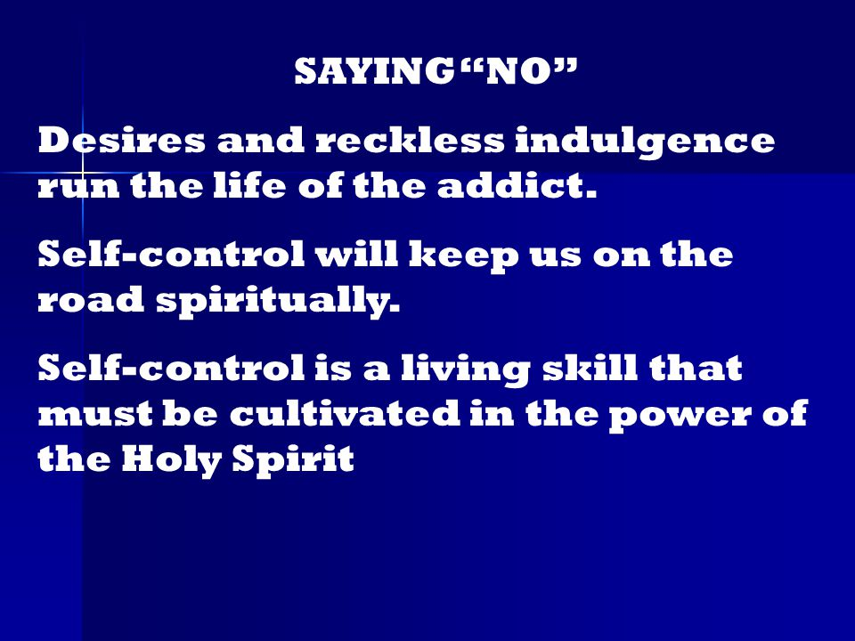 SAYING NO Desires and reckless indulgence run the life of the addict.