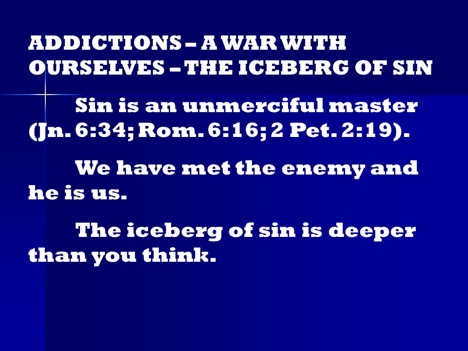 Addictions find their expression in the body but are rooted in our sinful heart.
