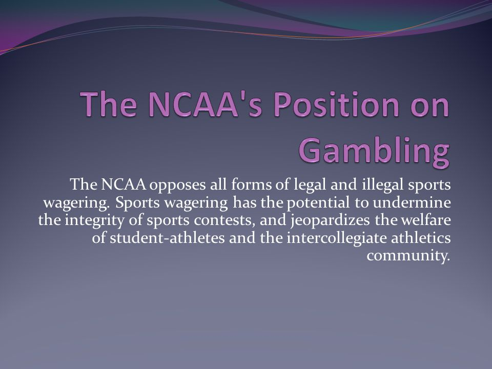 The NCAA opposes all forms of legal and illegal sports wagering.
