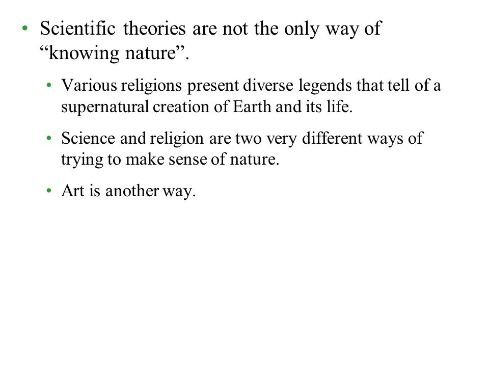 Scientific theories are not the only way of knowing nature .