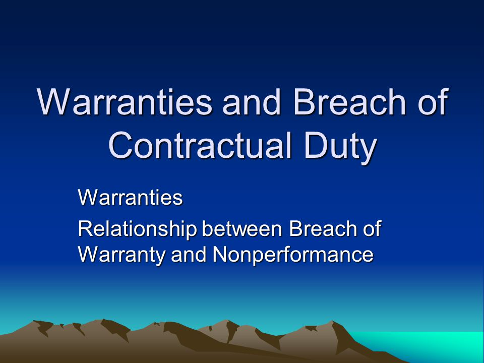 Warranties and Breach of Contractual Duty Warranties Relationship between Breach of Warranty and Nonperformance