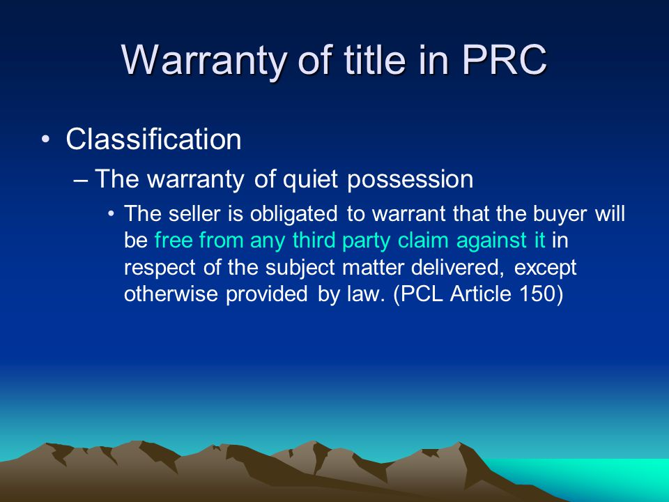 Warranty of title in PRC Classification –The warranty of quiet possession The seller is obligated to warrant that the buyer will be free from any third party claim against it in respect of the subject matter delivered, except otherwise provided by law.