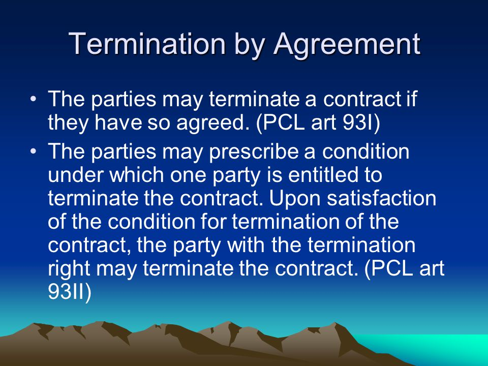 Termination by Agreement The parties may terminate a contract if they have so agreed.