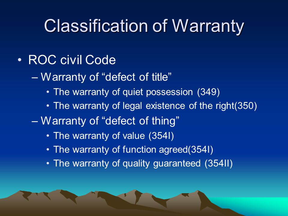 Classification of Warranty PRC Contract Law –Warranty of title ( defect of title ) The warranty of quiet possession (150) The warranty of legal existence of the right(350) –Warranty of thing ( defect of thing ) The warranty of quality agreed(153) The implied warranty of quality (154)