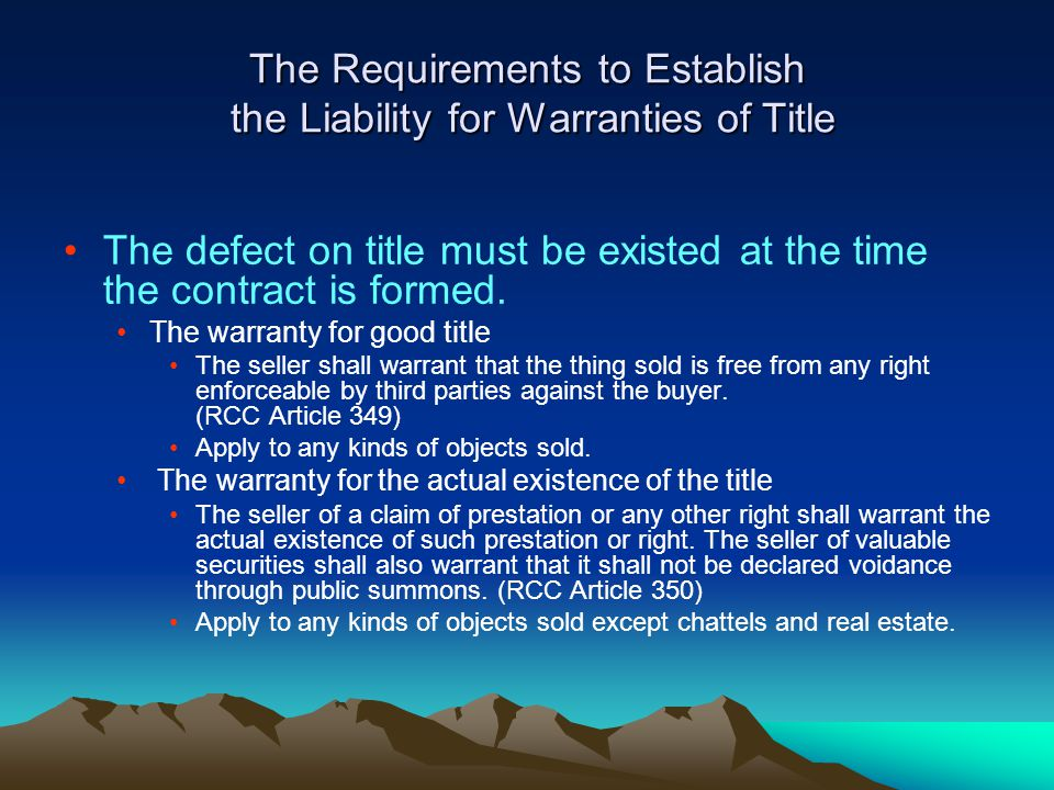 The Requirements to Establish the Liability for Warranties of Title The defect on title must be existed at the time the contract is formed.