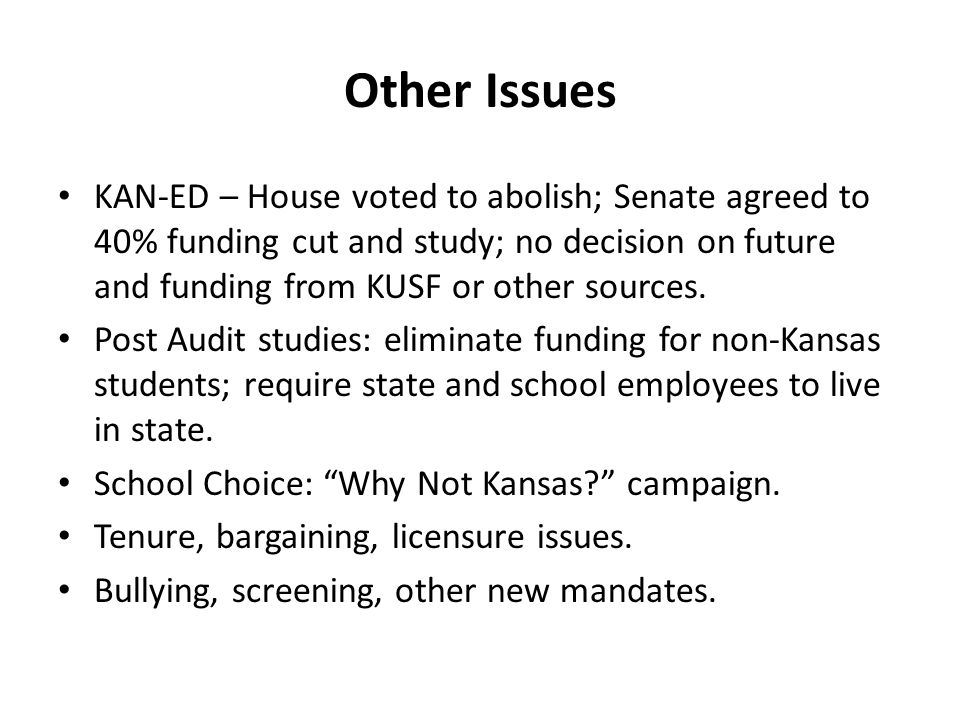 Other Issues KAN-ED – House voted to abolish; Senate agreed to 40% funding cut and study; no decision on future and funding from KUSF or other sources.