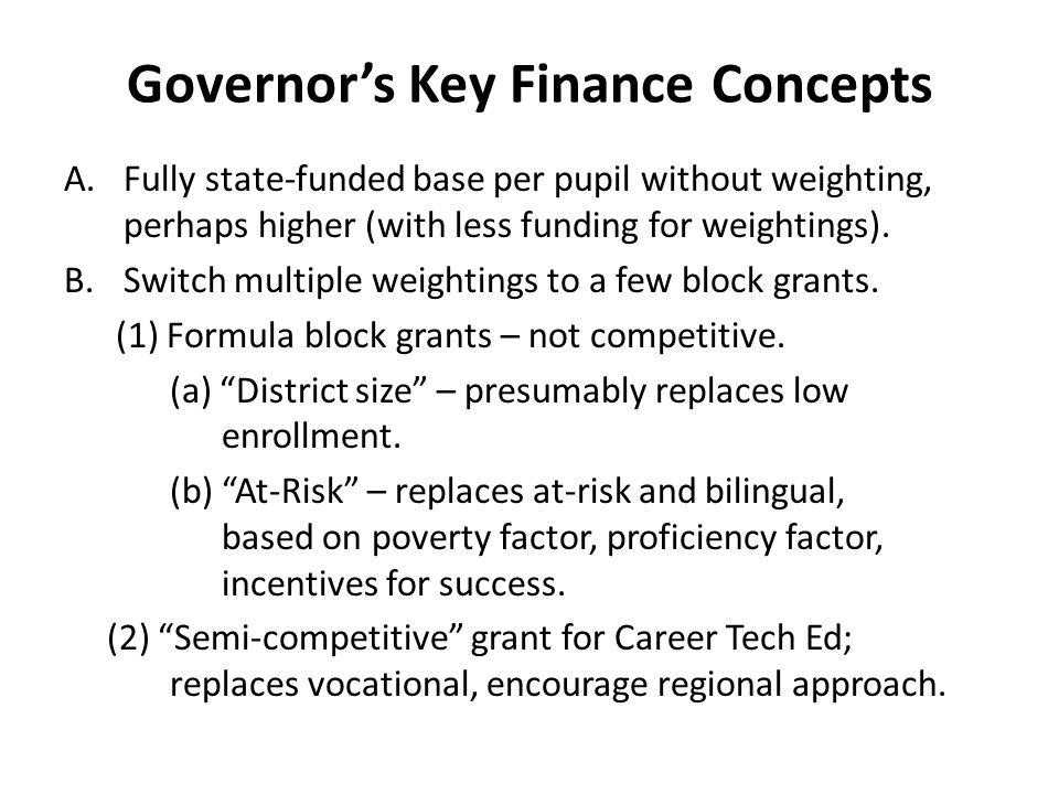 Governor's Key Finance Concepts A.Fully state-funded base per pupil without weighting, perhaps higher (with less funding for weightings).
