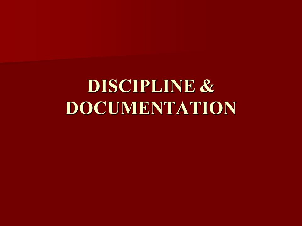 DISCIPLINE & DOCUMENTATION