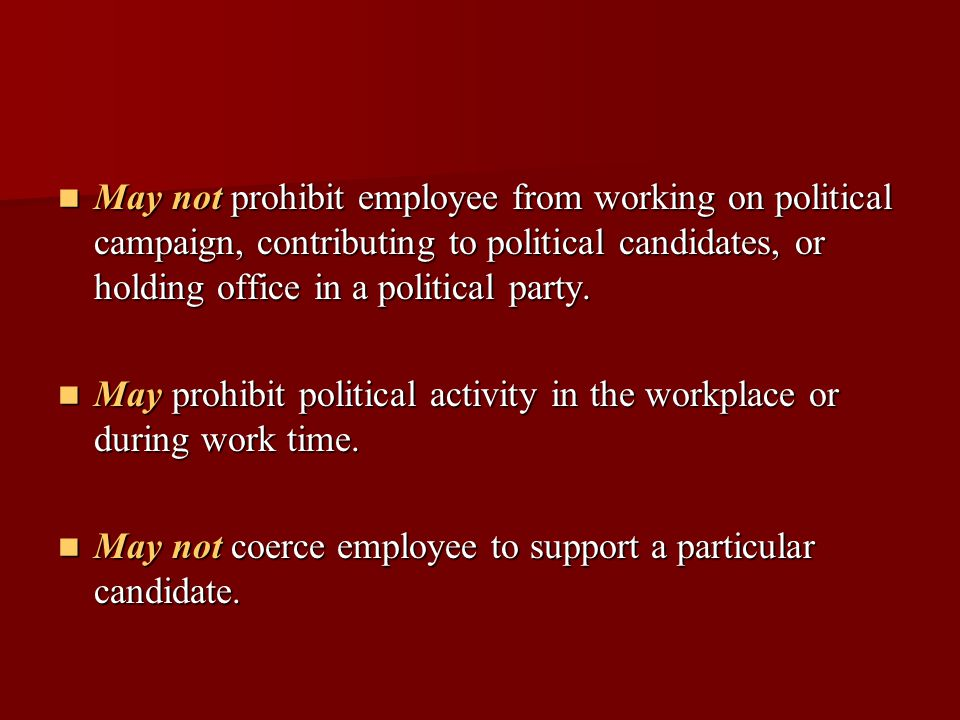 May not prohibit employee from working on political campaign, contributing to political candidates, or holding office in a political party.