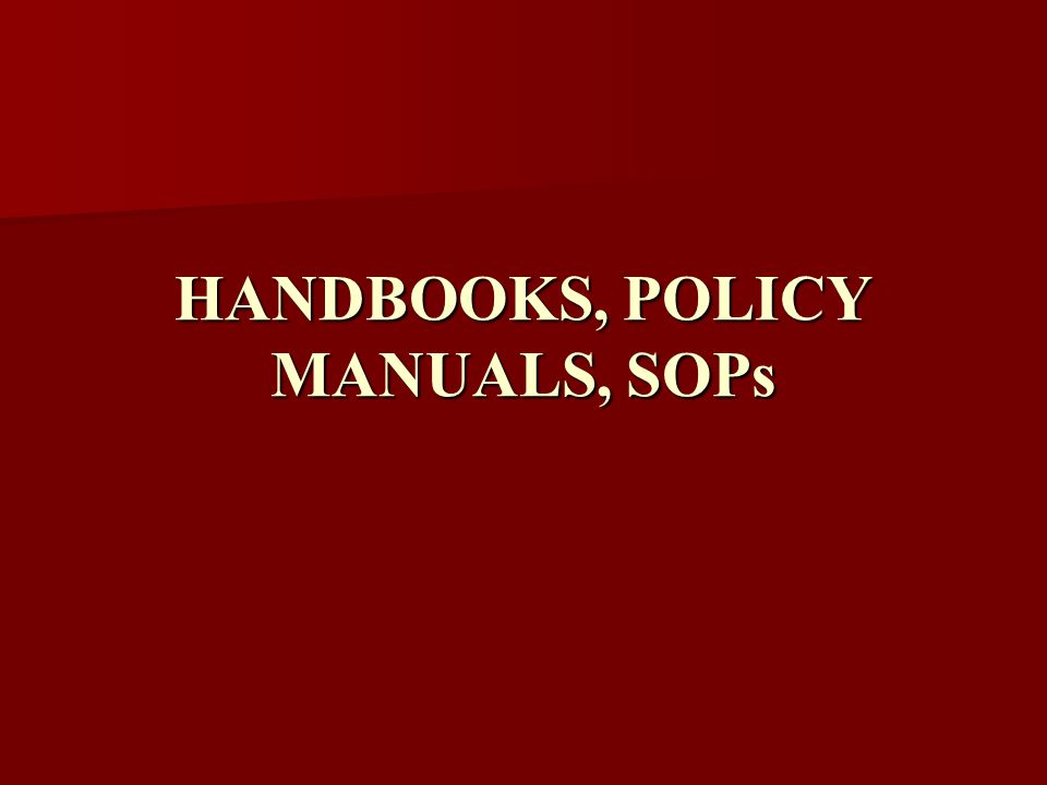 HANDBOOKS, POLICY MANUALS, SOPs