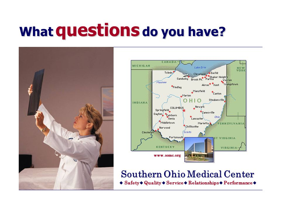 Southern Ohio Medical Center   Safety Safety  Quality Quality  Service Service  Relationships Relationships  Performance Performance  What questions do you have.