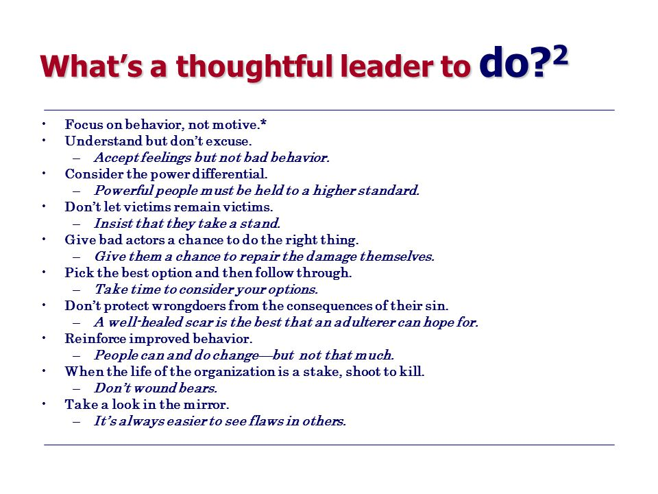 What's a thoughtful leader to do.2 Focus on behavior, not motive.* Understand but don't excuse.