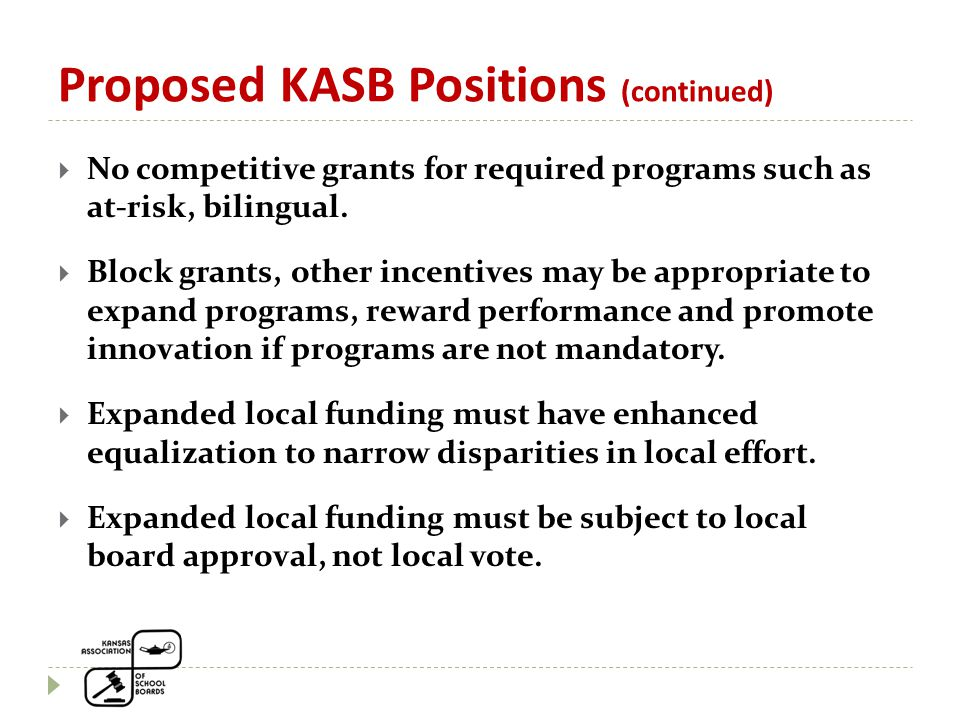 Proposed KASB Positions (continued)  No competitive grants for required programs such as at-risk, bilingual.