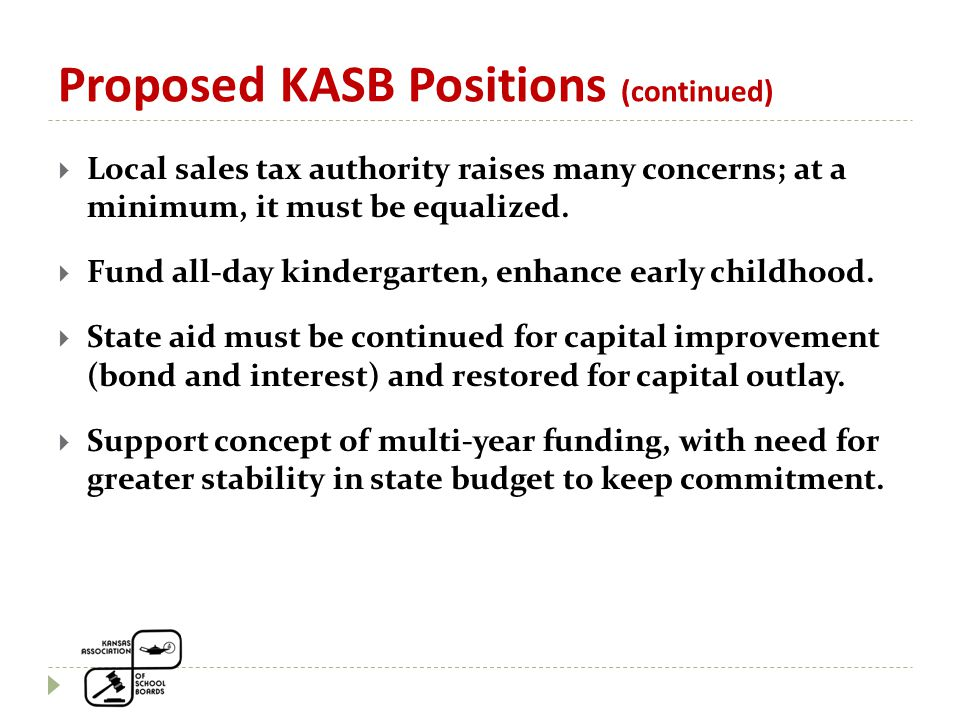 Proposed KASB Positions (continued)  Local sales tax authority raises many concerns; at a minimum, it must be equalized.