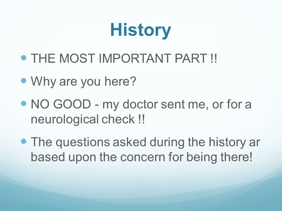 History THE MOST IMPORTANT PART !. Why are you here.