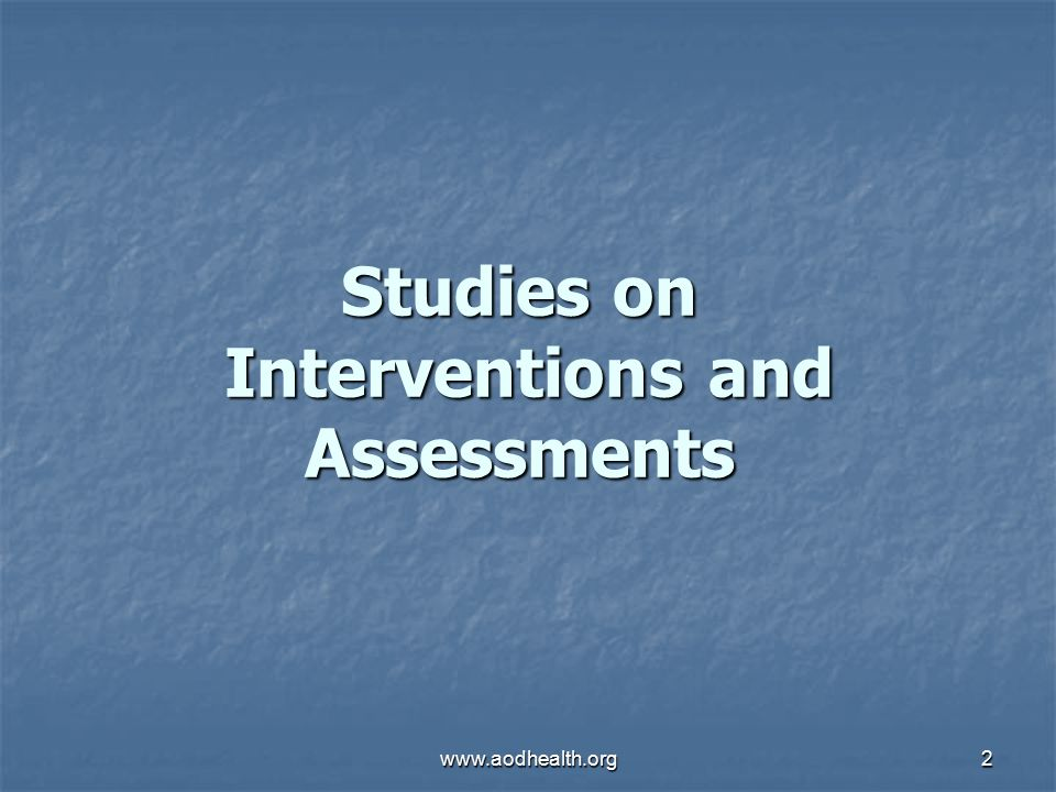 www.aodhealth.org2 Studies on Interventions and Assessments