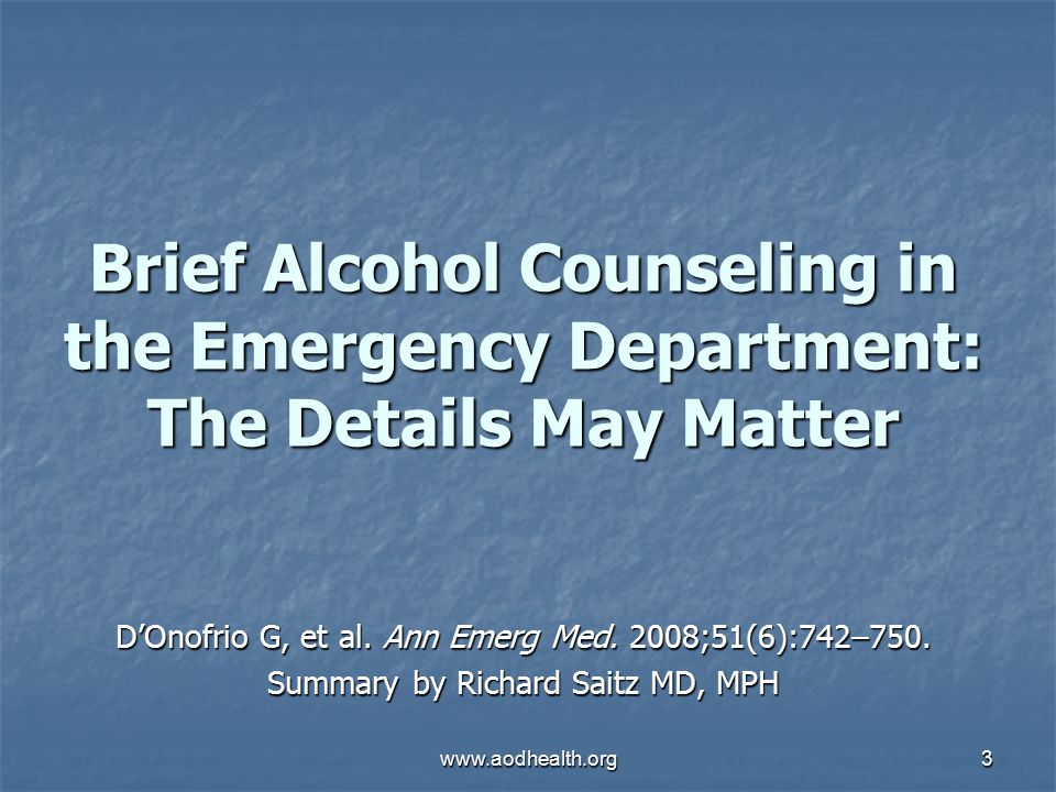 www.aodhealth.org3 Brief Alcohol Counseling in the Emergency Department: The Details May Matter D'Onofrio G, et al.