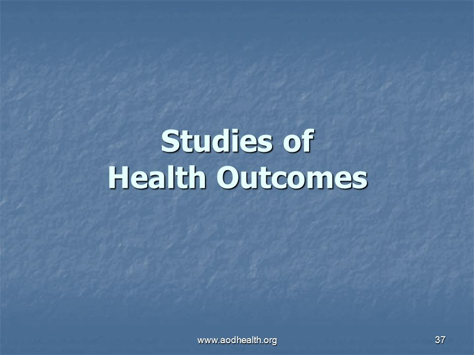 www.aodhealth.org37 Studies of Health Outcomes