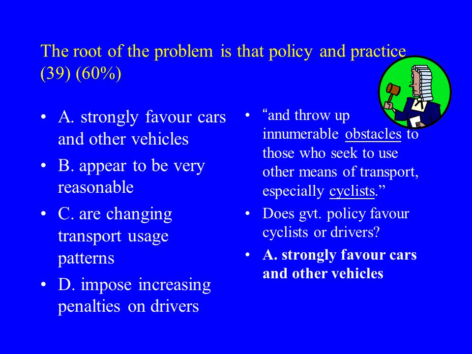 The root of the problem is that policy and practice (39) (60%) A.