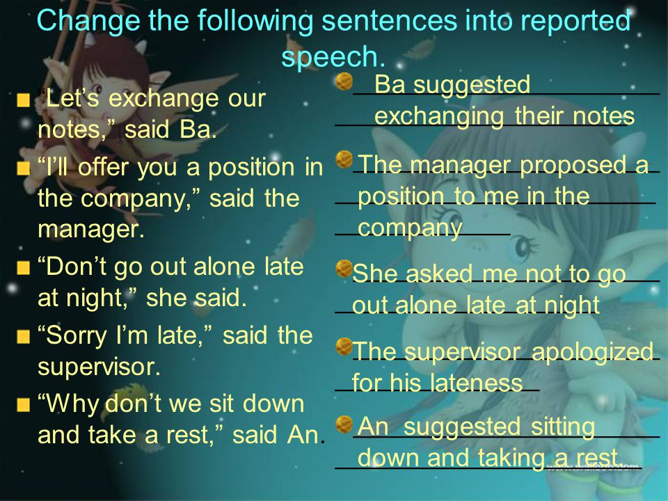 """Change the following sentences into reported speech. """"Let's exchange our notes,"""" said Ba. """"I'll offer you a position in the company,"""" said the manager"""