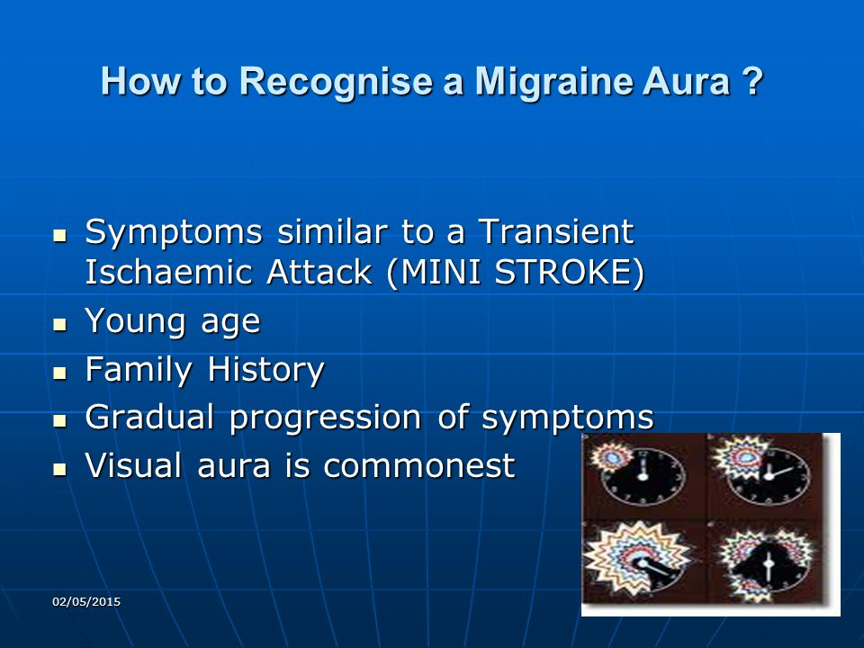 02/05/201520 How to Recognise a Migraine Aura ? Symptoms similar to a Transient Ischaemic Attack (MINI STROKE) Symptoms similar to a Transient Ischaem