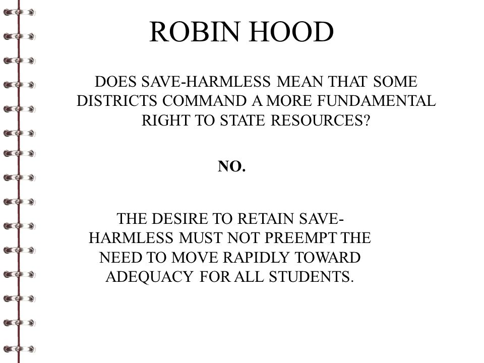 ROBIN HOOD DOES SAVE-HARMLESS MEAN THAT SOME DISTRICTS COMMAND A MORE FUNDAMENTAL RIGHT TO STATE RESOURCES? NO. THE DESIRE TO RETAIN SAVE- HARMLESS MU