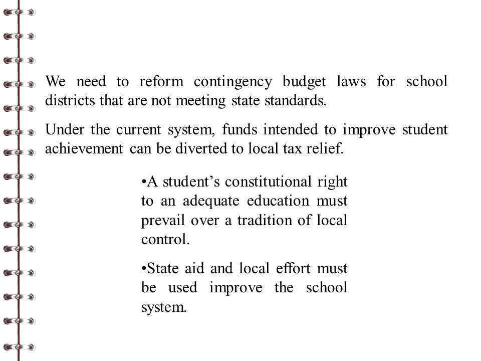 We need to reform contingency budget laws for school districts that are not meeting state standards. Under the current system, funds intended to impro