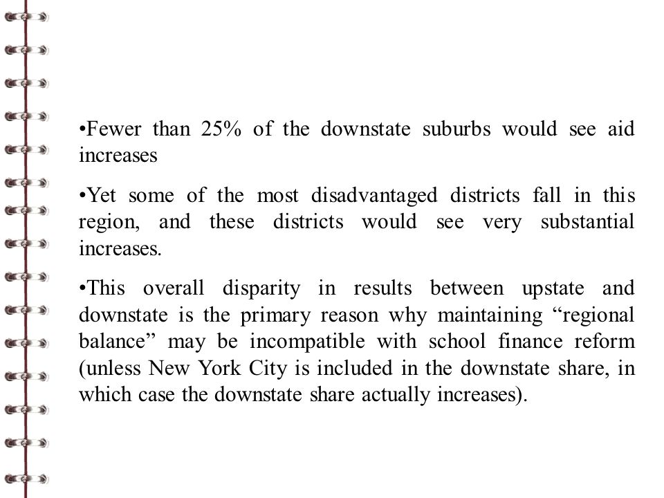 Fewer than 25% of the downstate suburbs would see aid increases Yet some of the most disadvantaged districts fall in this region, and these districts would see very substantial increases.