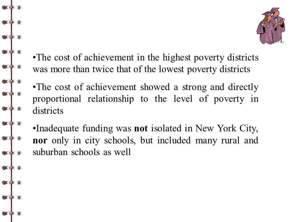 The cost of achievement in the highest poverty districts was more than twice that of the lowest poverty districts The cost of achievement showed a str