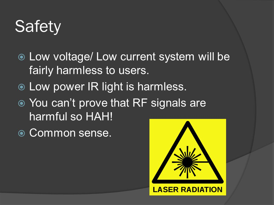 Safety  Low voltage/ Low current system will be fairly harmless to users.