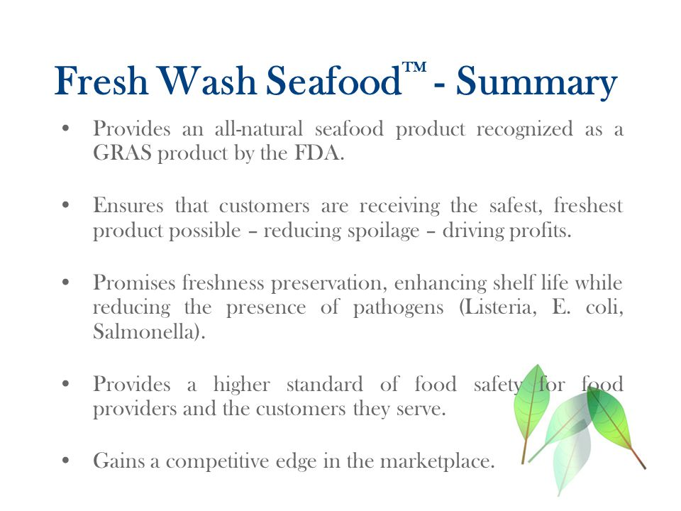 Fresh Wash Seafood TM - Summary Provides an all-natural seafood product recognized as a GRAS product by the FDA.