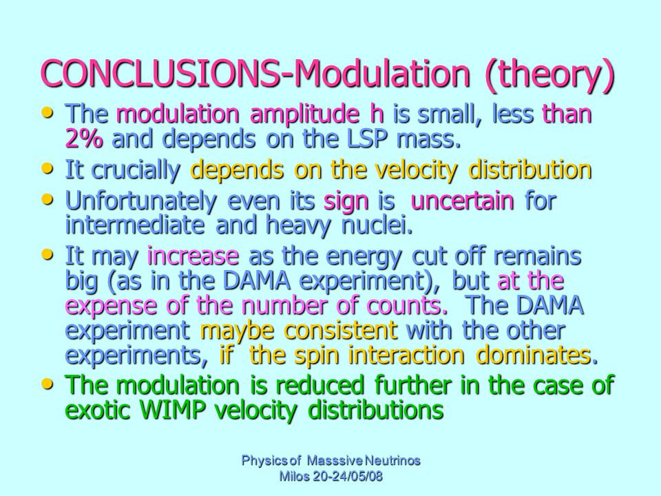 Physics of Masssive Neutrinos Milos 20-24/05/08 CONCLUSIONS-Modulation (theory) The modulation amplitude h is small, less than 2% and depends on the LSP mass.