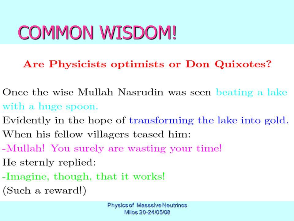 Physics of Masssive Neutrinos Milos 20-24/05/08 COMMON WISDOM!