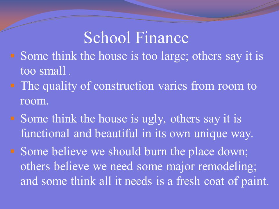 School Finance  Some think the house is too large; others say it is too small.