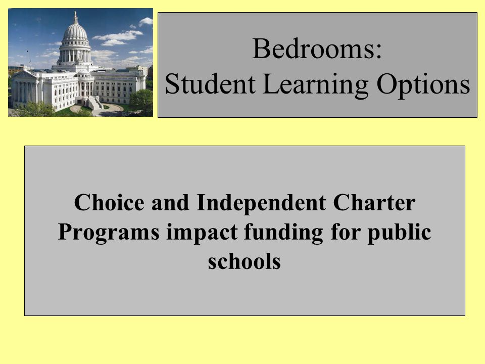Bedrooms: Student Learning Options Choice and Independent Charter Programs impact funding for public schools