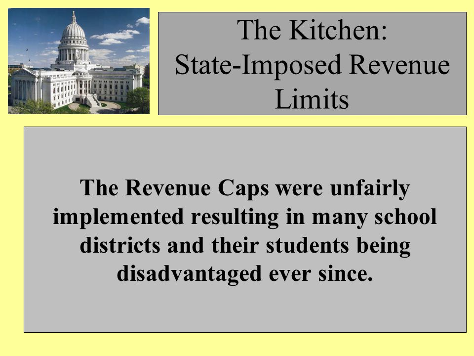 The Kitchen: State-Imposed Revenue Limits The Revenue Caps were unfairly implemented resulting in many school districts and their students being disadvantaged ever since.