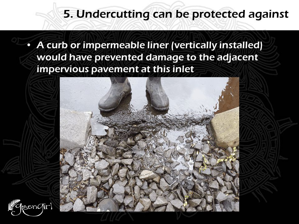 5. Undercutting can be protected against A curb or impermeable liner (vertically installed) would have prevented damage to the adjacent impervious pav