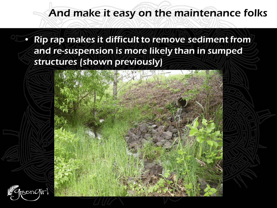 And make it easy on the maintenance folks Rip rap makes it difficult to remove sediment from and re-suspension is more likely than in sumped structures (shown previously)