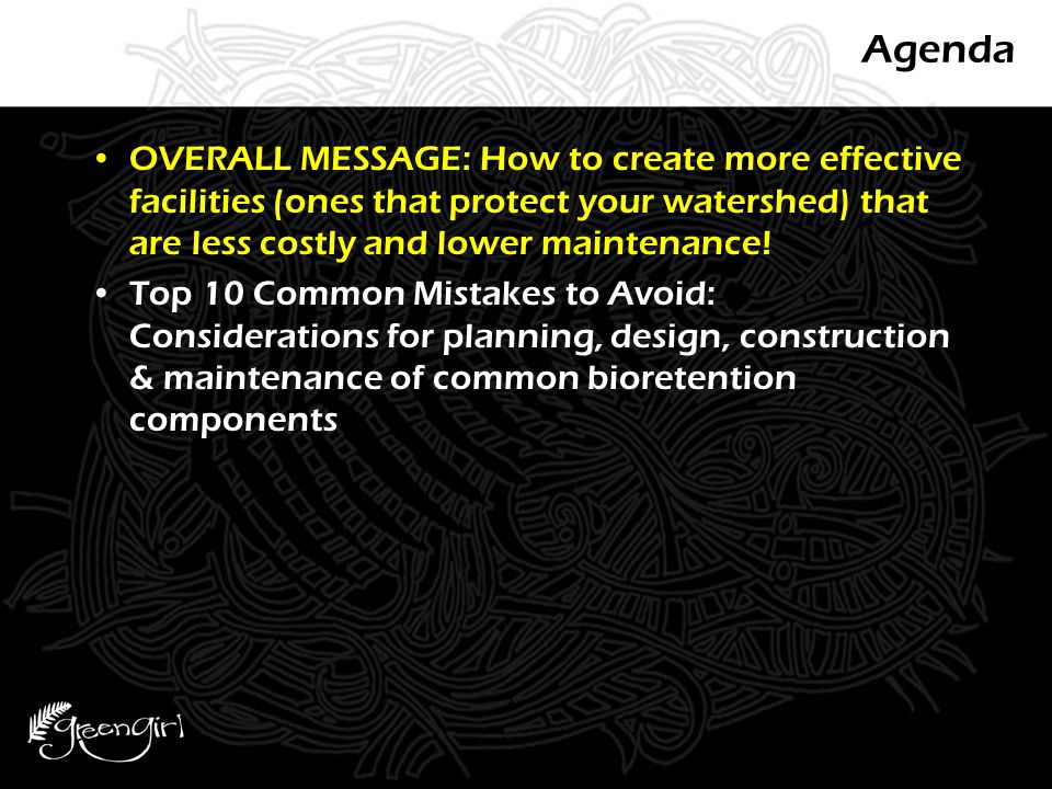 Agenda OVERALL MESSAGE: How to create more effective facilities (ones that protect your watershed) that are less costly and lower maintenance! Top 10