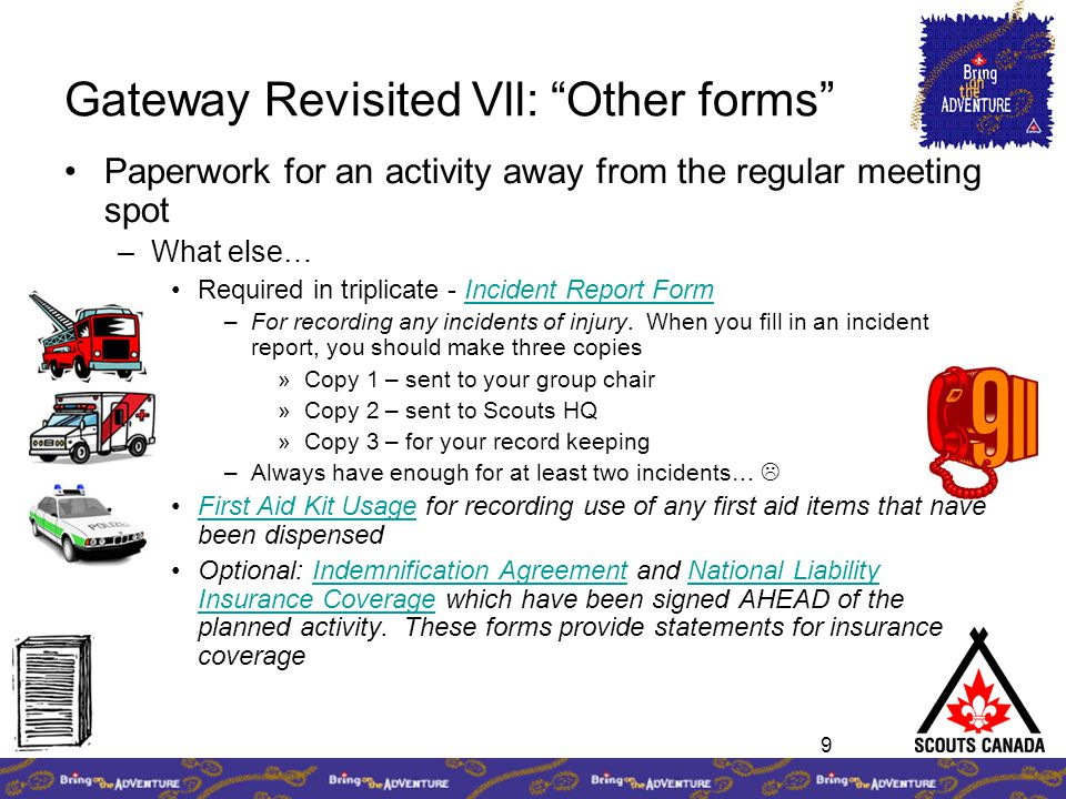 "9 Gateway Revisited Vll: ""Other forms"" Paperwork for an activity away from the regular meeting spot –What else… Required in triplicate - Incident Repo"