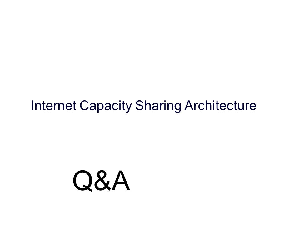 Internet Capacity Sharing Architecture Q&A
