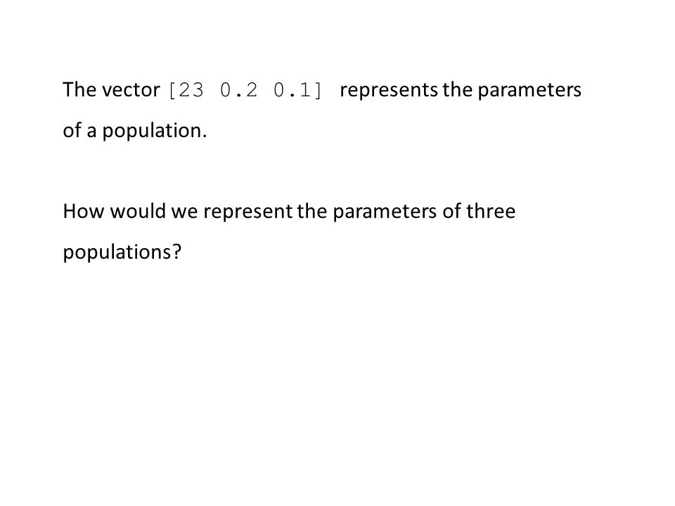 The vector [23 0.2 0.1] represents the parameters of a population.