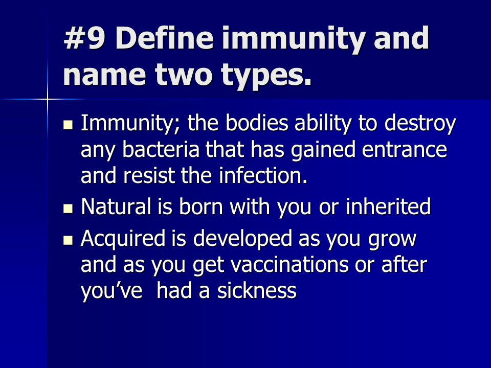 #9 Define immunity and name two types.