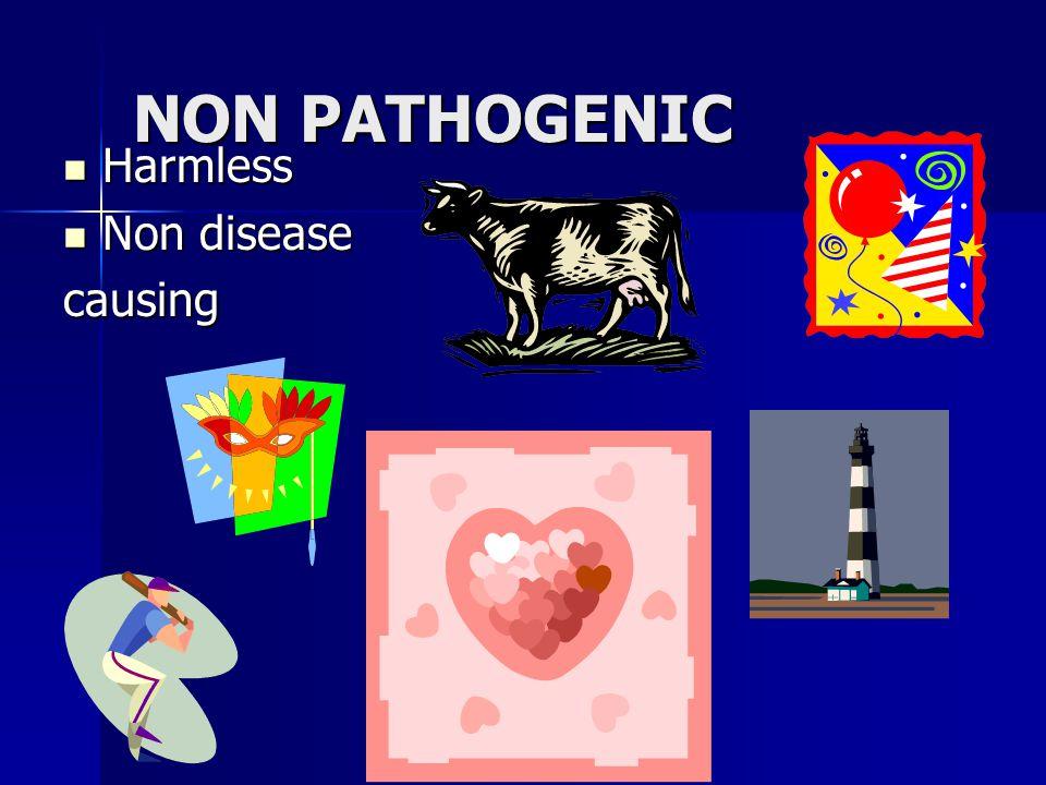 NON PATHOGENIC Harmless Harmless Non disease Non diseasecausing